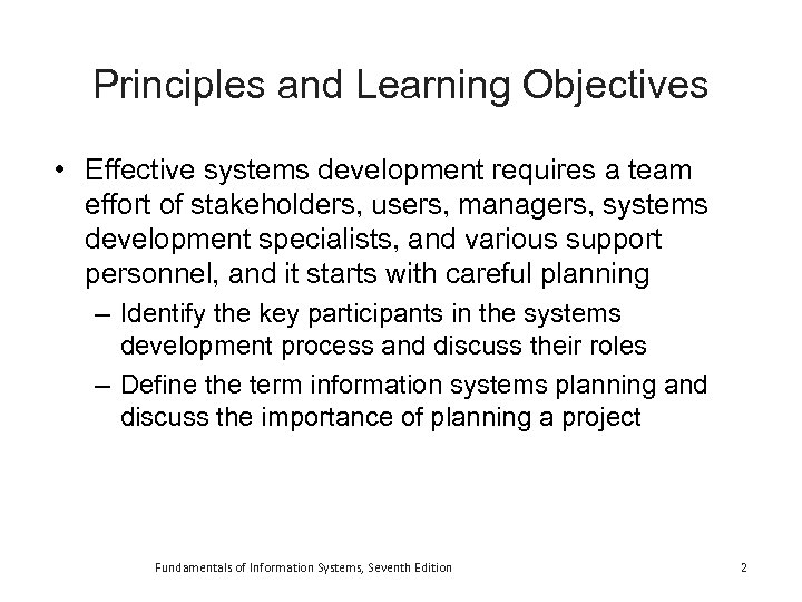 Principles and Learning Objectives • Effective systems development requires a team effort of stakeholders,