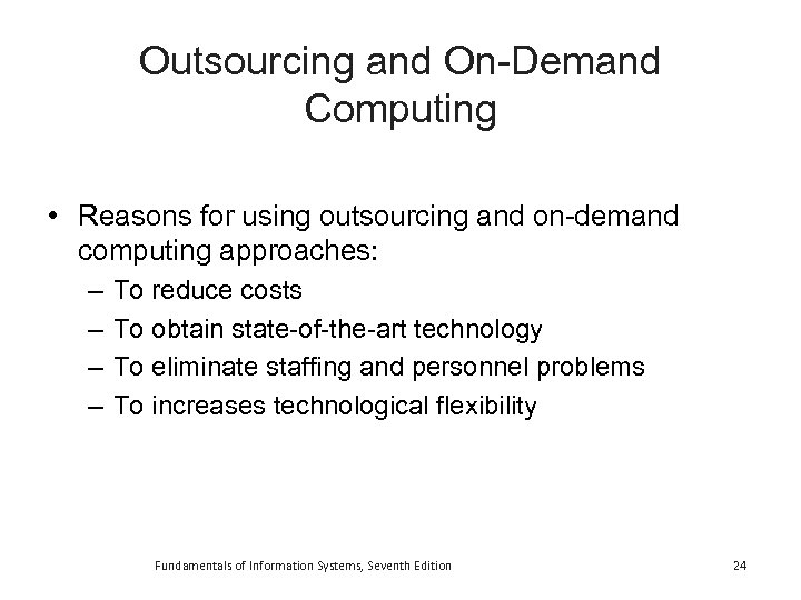 Outsourcing and On-Demand Computing • Reasons for using outsourcing and on-demand computing approaches: –