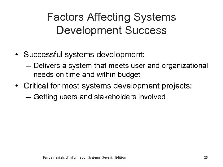 Factors Affecting Systems Development Success • Successful systems development: – Delivers a system that