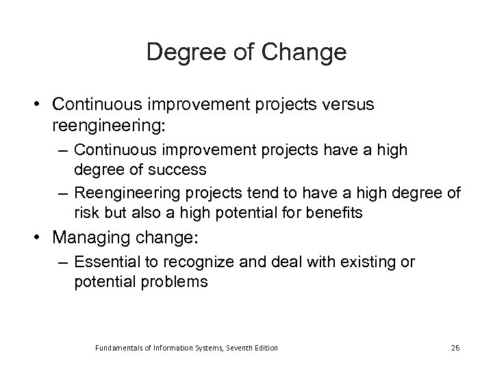 Degree of Change • Continuous improvement projects versus reengineering: – Continuous improvement projects have