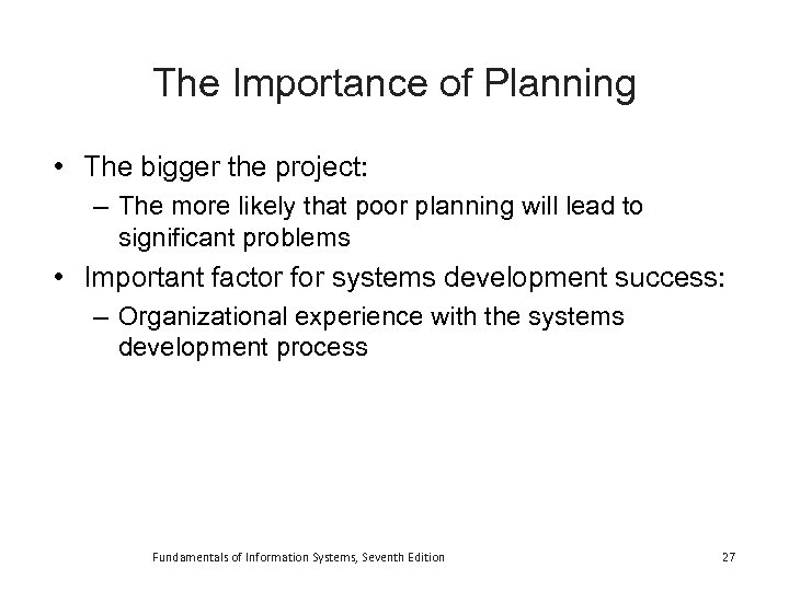 The Importance of Planning • The bigger the project: – The more likely that