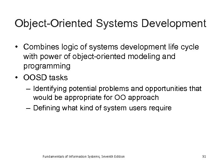 Object-Oriented Systems Development • Combines logic of systems development life cycle with power of
