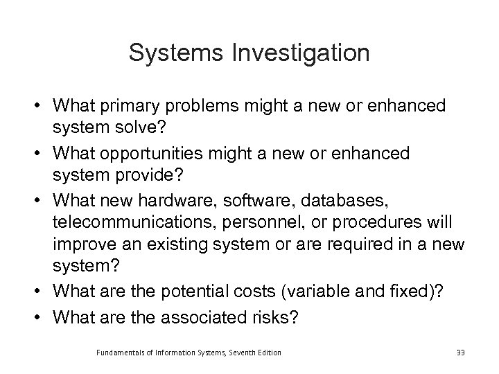 Systems Investigation • What primary problems might a new or enhanced system solve? •