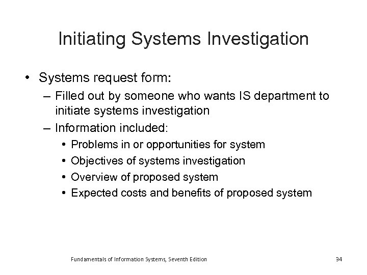 Initiating Systems Investigation • Systems request form: – Filled out by someone who wants