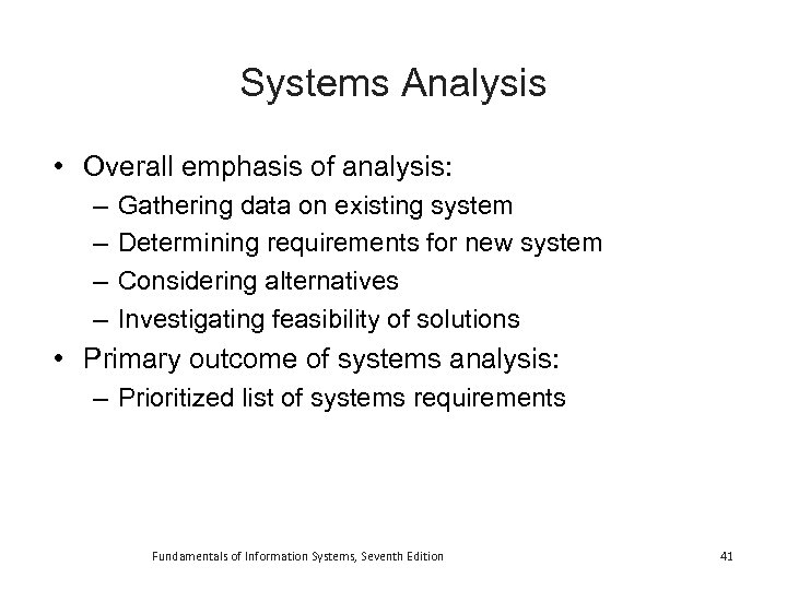 Systems Analysis • Overall emphasis of analysis: – – Gathering data on existing system