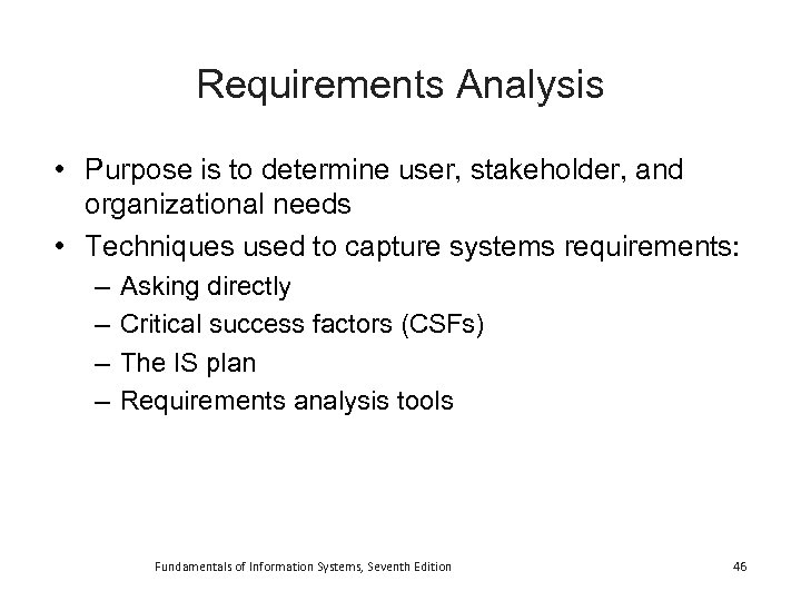 Requirements Analysis • Purpose is to determine user, stakeholder, and organizational needs • Techniques