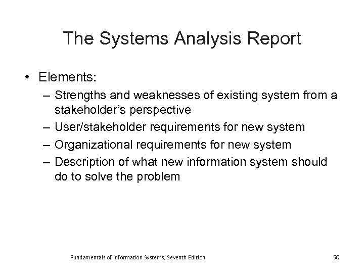 The Systems Analysis Report • Elements: – Strengths and weaknesses of existing system from