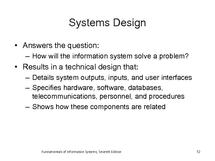 Systems Design • Answers the question: – How will the information system solve a