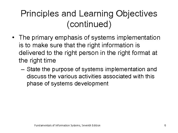 Principles and Learning Objectives (continued) • The primary emphasis of systems implementation is to