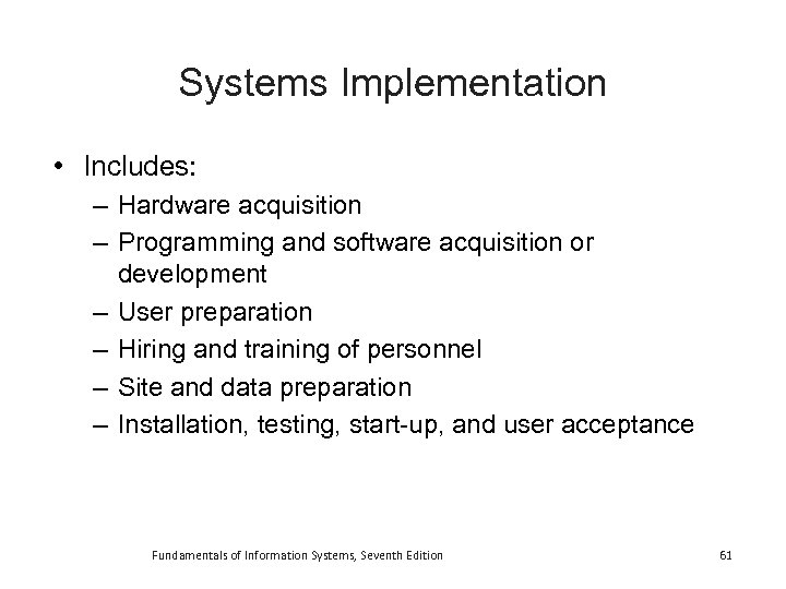 Systems Implementation • Includes: – Hardware acquisition – Programming and software acquisition or development