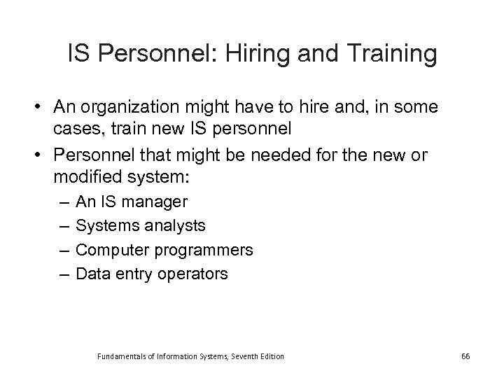 IS Personnel: Hiring and Training • An organization might have to hire and, in