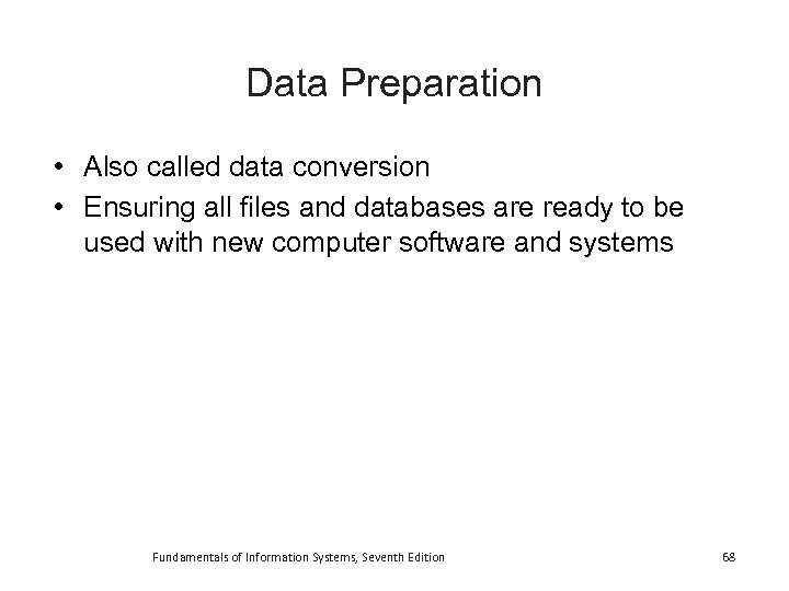 Data Preparation • Also called data conversion • Ensuring all files and databases are