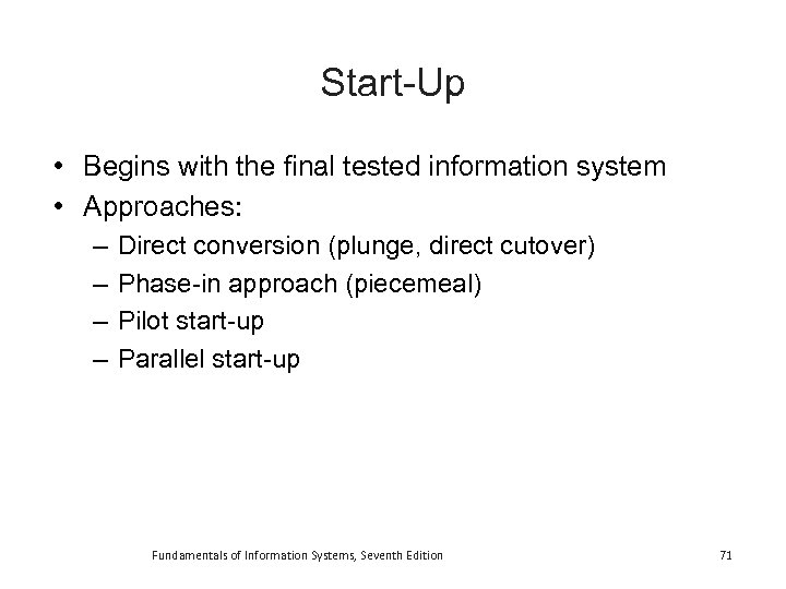 Start-Up • Begins with the final tested information system • Approaches: – – Direct