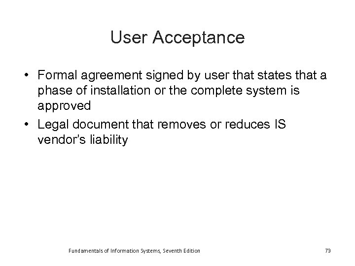 User Acceptance • Formal agreement signed by user that states that a phase of