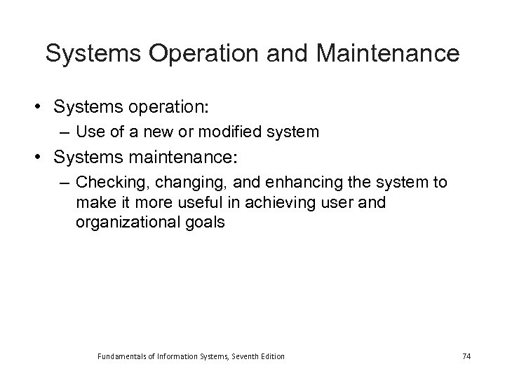 Systems Operation and Maintenance • Systems operation: – Use of a new or modified