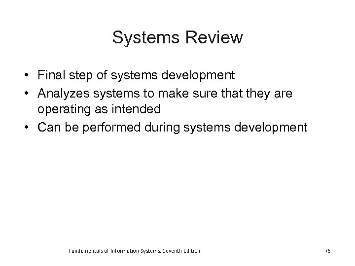 Systems Review • Final step of systems development • Analyzes systems to make sure