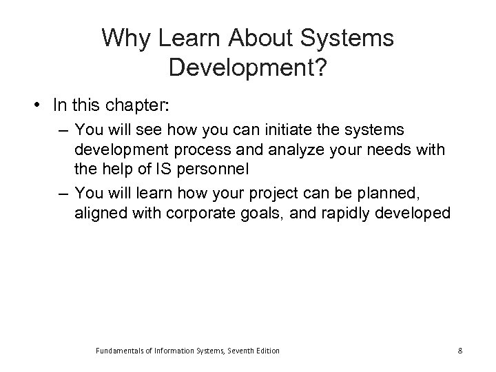 Why Learn About Systems Development? • In this chapter: – You will see how