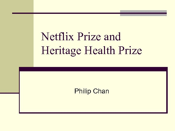 Netflix Prize and Heritage Health Prize Philip Chan