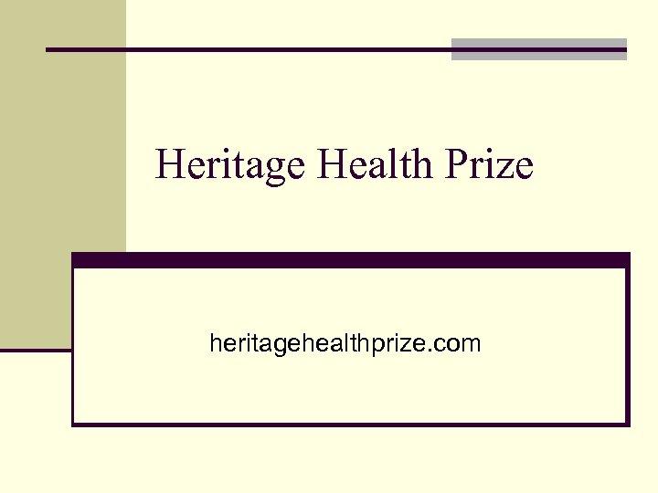 Heritage Health Prize heritagehealthprize. com