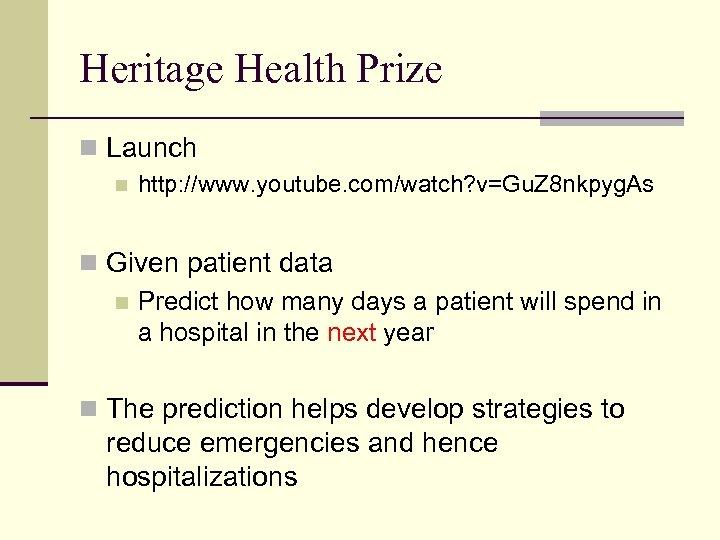 Heritage Health Prize n Launch n http: //www. youtube. com/watch? v=Gu. Z 8 nkpyg.