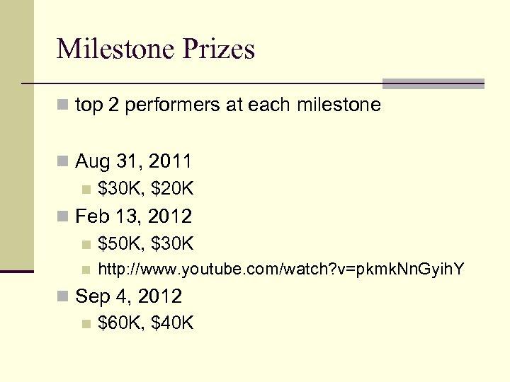 Milestone Prizes n top 2 performers at each milestone n Aug 31, 2011 n