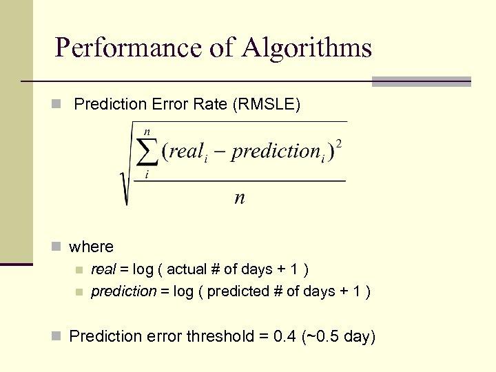 Performance of Algorithms n Prediction Error Rate (RMSLE) n where n real = log
