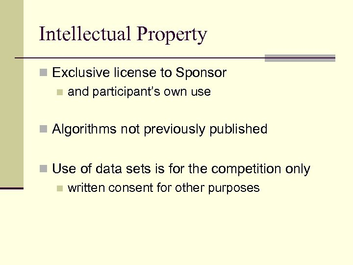 Intellectual Property n Exclusive license to Sponsor n and participant's own use n Algorithms