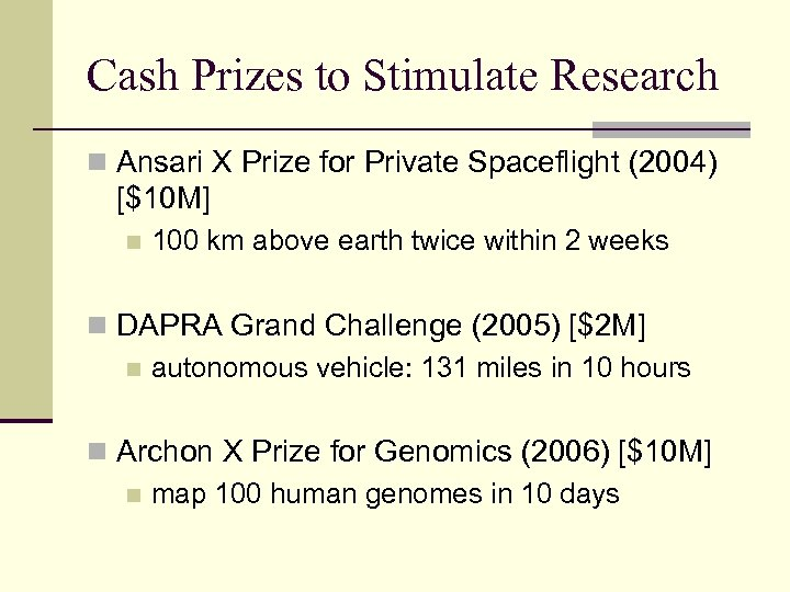 Cash Prizes to Stimulate Research n Ansari X Prize for Private Spaceflight (2004) [$10