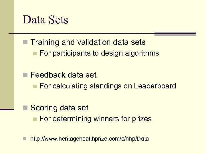 Data Sets n Training and validation data sets n For participants to design algorithms