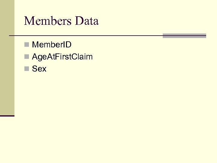Members Data n Member. ID n Age. At. First. Claim n Sex