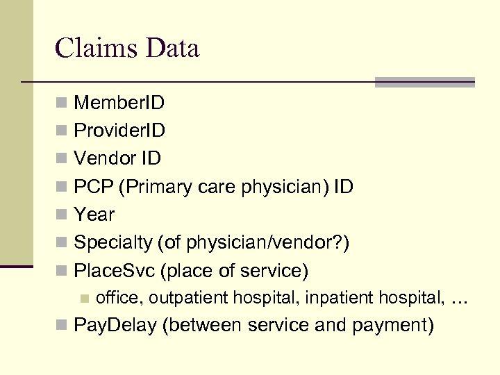 Claims Data n Member. ID n Provider. ID n Vendor ID n PCP (Primary