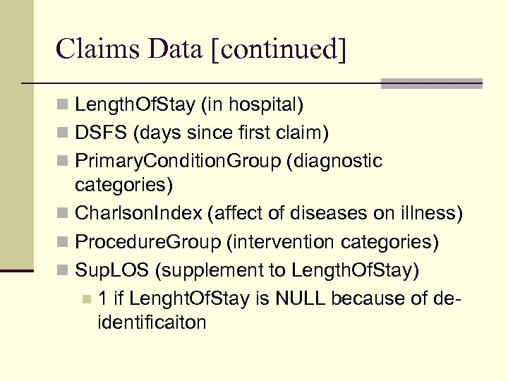 Claims Data [continued] n Length. Of. Stay (in hospital) n DSFS (days since first
