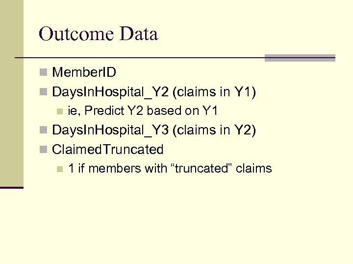 Outcome Data n Member. ID n Days. In. Hospital_Y 2 (claims in Y 1)