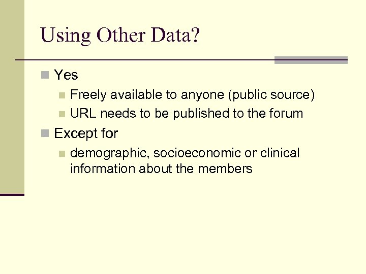 Using Other Data? n Yes n Freely available to anyone (public source) n URL