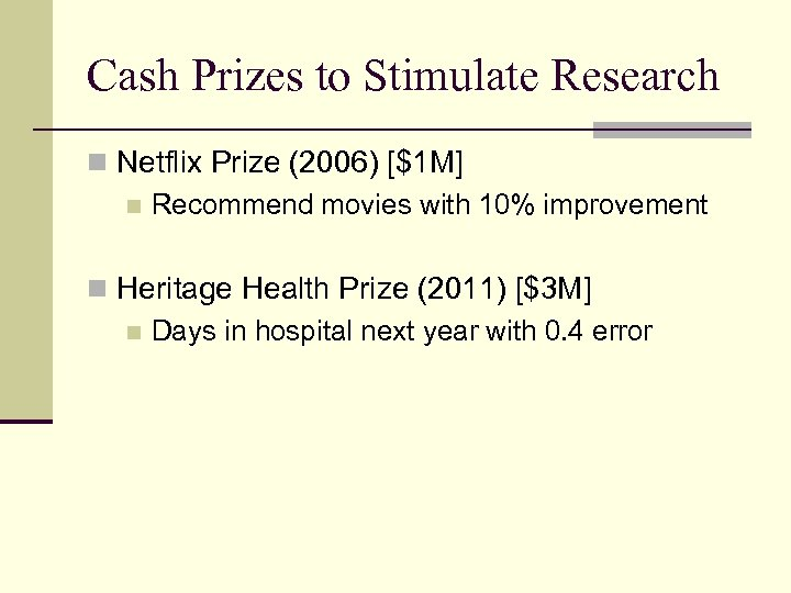 Cash Prizes to Stimulate Research n Netflix Prize (2006) [$1 M] n Recommend movies