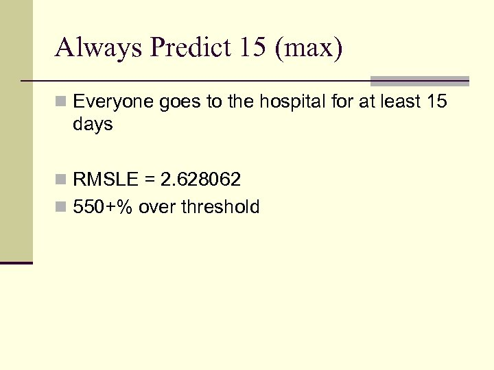Always Predict 15 (max) n Everyone goes to the hospital for at least 15