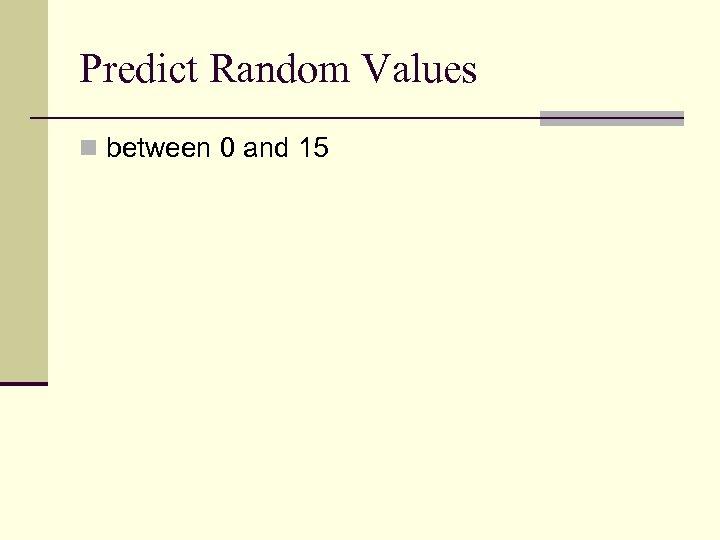 Predict Random Values n between 0 and 15