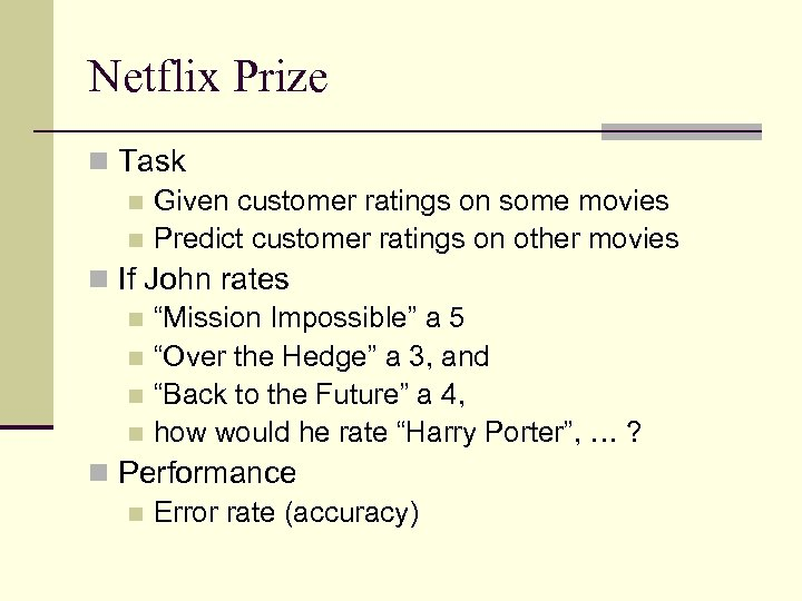 Netflix Prize n Task n Given customer ratings on some movies n Predict customer