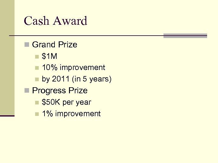 Cash Award n Grand Prize n $1 M n 10% improvement n by 2011