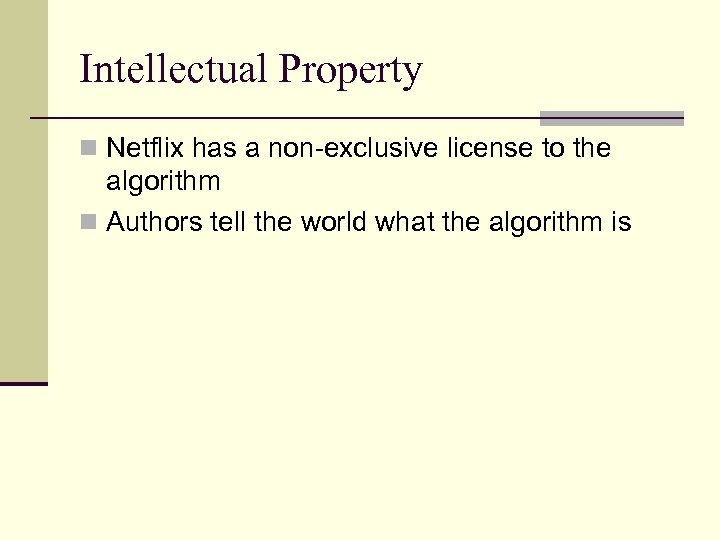 Intellectual Property n Netflix has a non-exclusive license to the algorithm n Authors tell