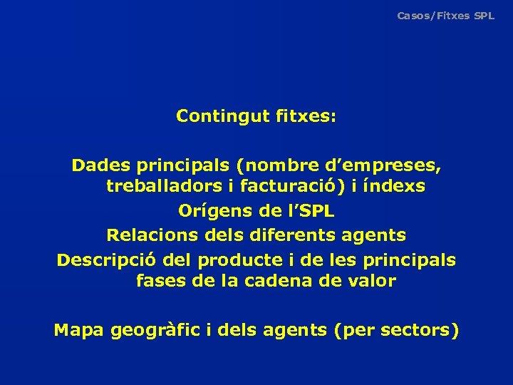Casos/Fitxes SPL Contingut fitxes: Dades principals (nombre d'empreses, treballadors i facturació) i índexs Orígens