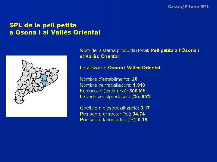 Casos/Fitxes SPL de la pell petita a Osona i al Vallès Oriental Nom del