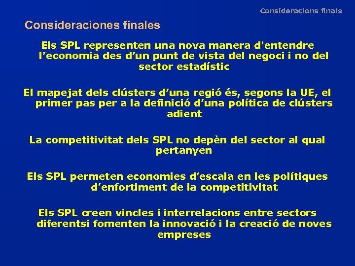 Consideracions finals Consideraciones finales Els SPL representen una nova manera d'entendre l'economia des d'un