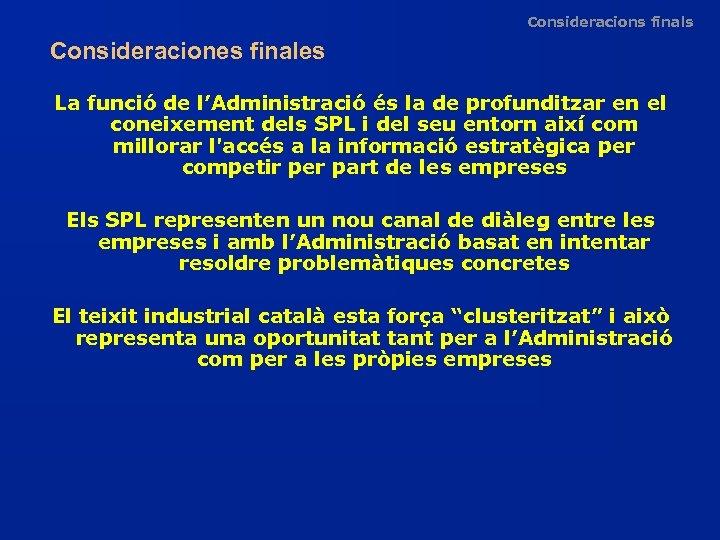 Consideracions finals Consideraciones finales La funció de l'Administració és la de profunditzar en el