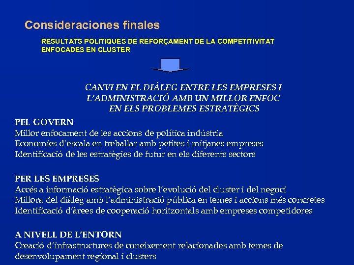 Consideraciones finales RESULTATS POLITIQUES DE REFORÇAMENT DE LA COMPETITIVITAT ENFOCADES EN CLUSTER CANVI EN
