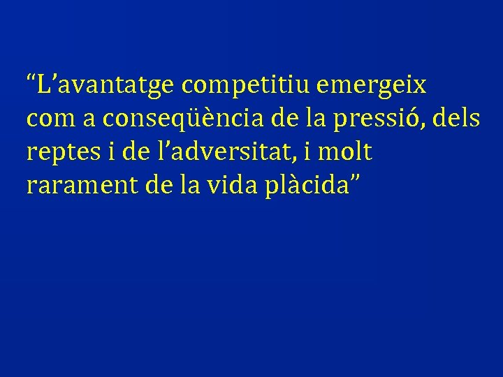 """""""L'avantatge competitiu emergeix com a conseqüència de la pressió, dels reptes i de l'adversitat,"""
