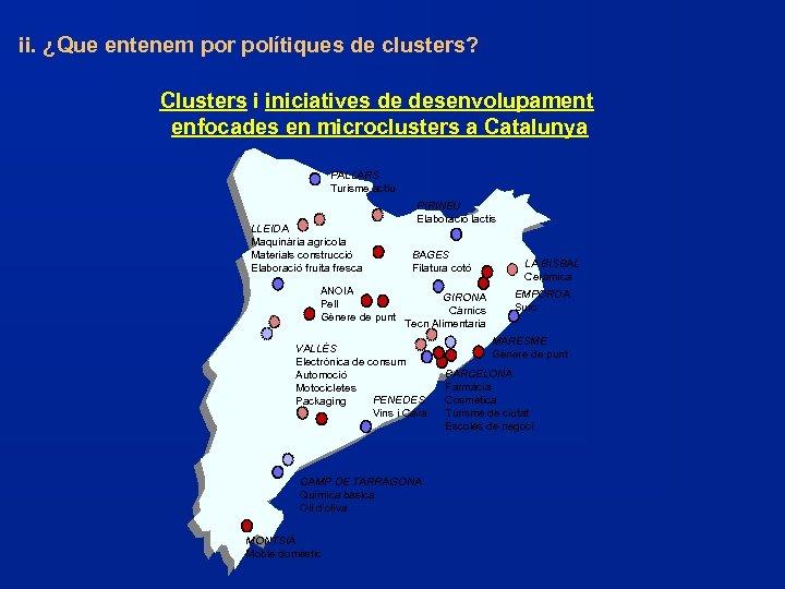 ii. ¿Que entenem por polítiques de clusters? Clusters i iniciatives de desenvolupament enfocades en