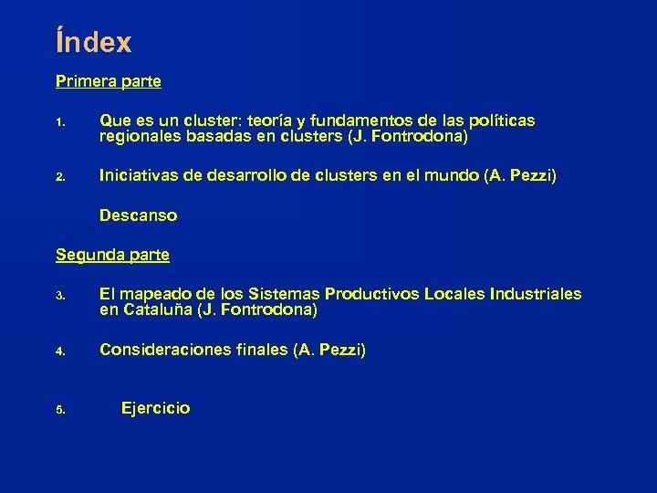 Índex Primera parte 1. Que es un cluster: teoría y fundamentos de las políticas