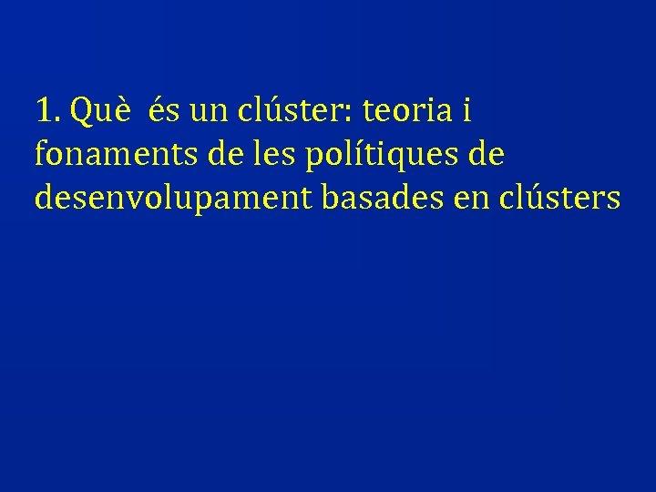 1. Què és un clúster: teoria i fonaments de les polítiques de desenvolupament basades
