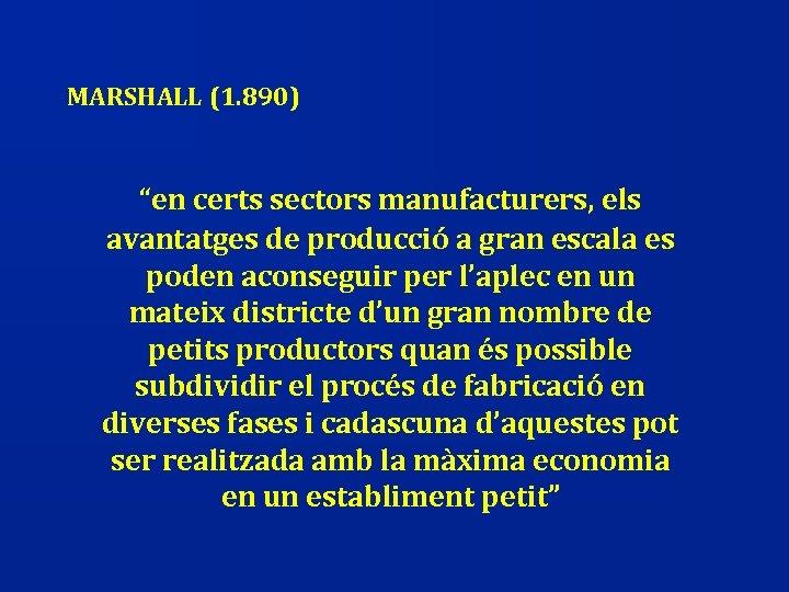 """MARSHALL (1. 890) """"en certs sectors manufacturers, els avantatges de producció a gran escala"""